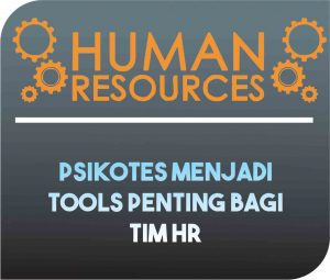 salah satu aplikasi Psikologi yaitu psikotes menjadi tools penting bagi tim Human resources