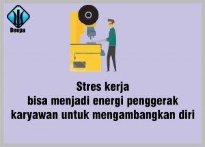 stres kerja bisa menjadi energi penggerak karyawan untuk mengembangkan diri