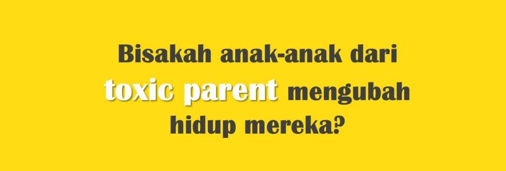 Psikologi Keluarga : Dampak Toxic Parent Pada Perkembangan Kepribadian Anak