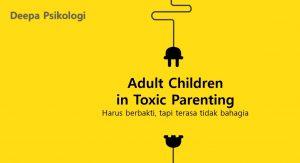Webinar Toxic Parenting: Berdamai Dengan Kita Sebagai Orangtua Dan Anak Kita